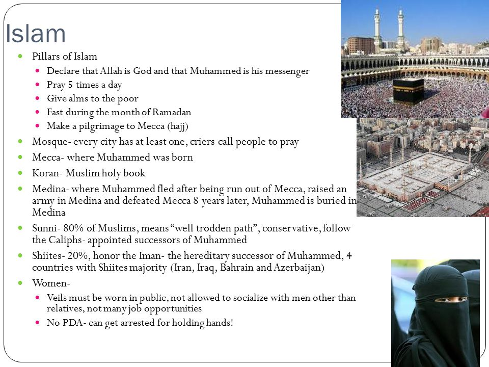 Islam Pillars of Islam. Declare that Allah is God and that Muhammed is his messenger. Pray 5 times a day.