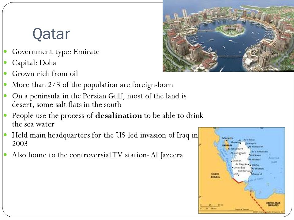 Qatar Government type: Emirate Capital: Doha Grown rich from oil