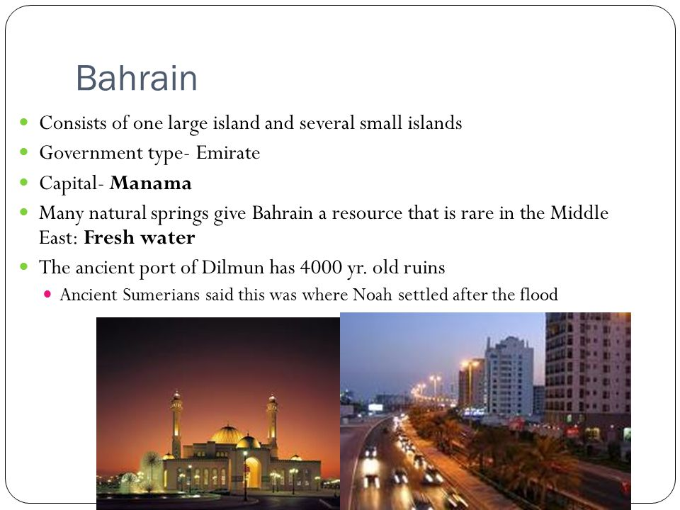 Bahrain Consists of one large island and several small islands