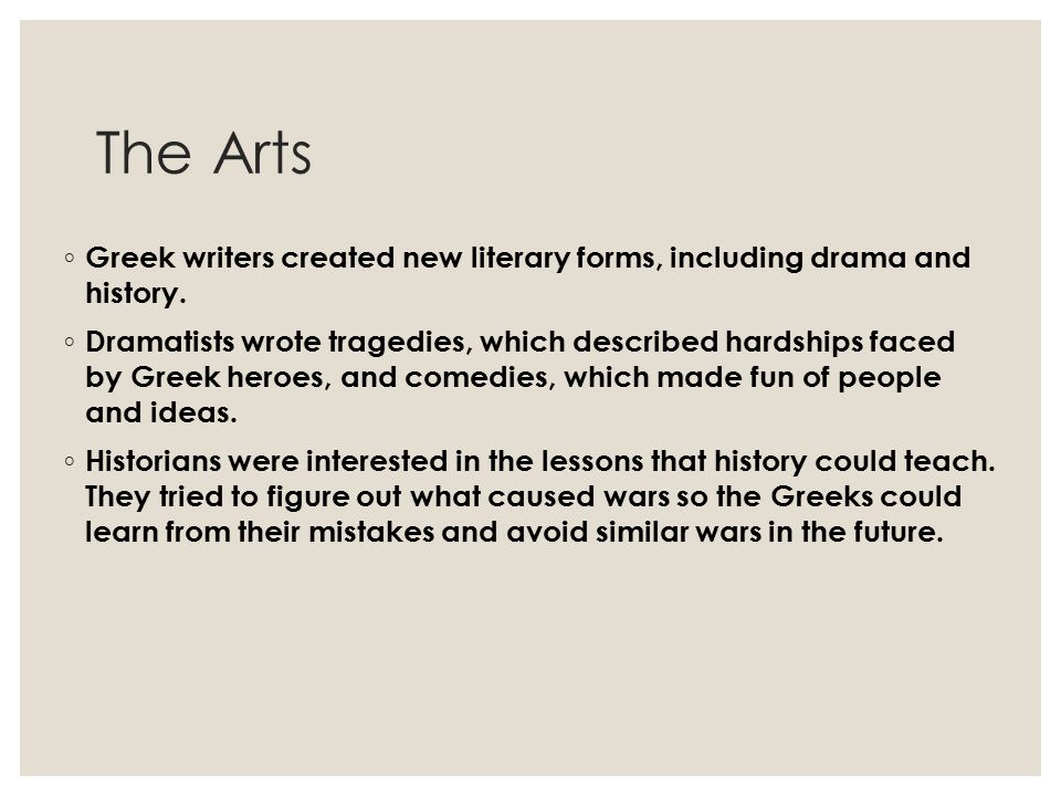 The Arts Greek writers created new literary forms, including drama and history.