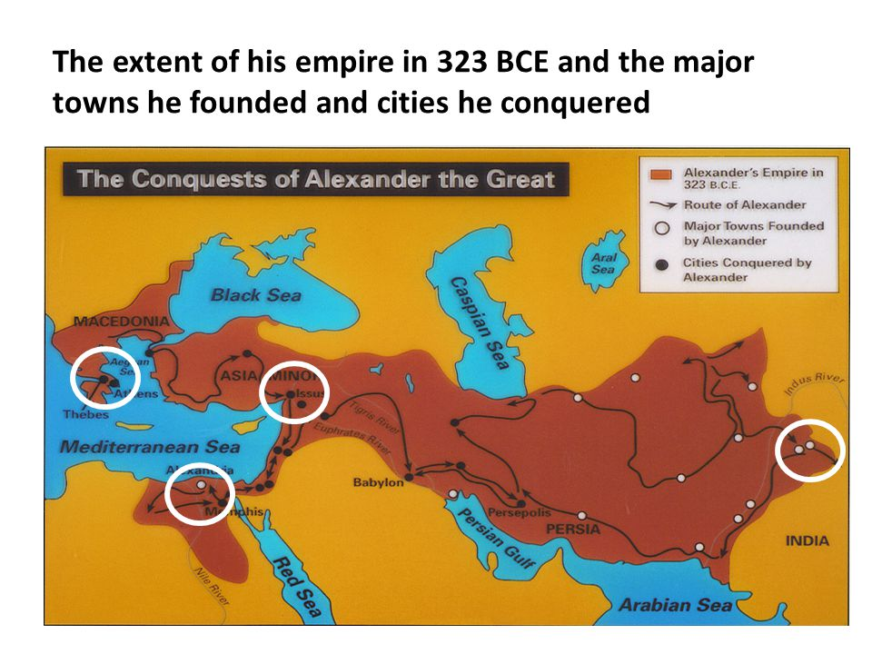 The extent of his empire in 323 BCE and the major towns he founded and cities he conquered