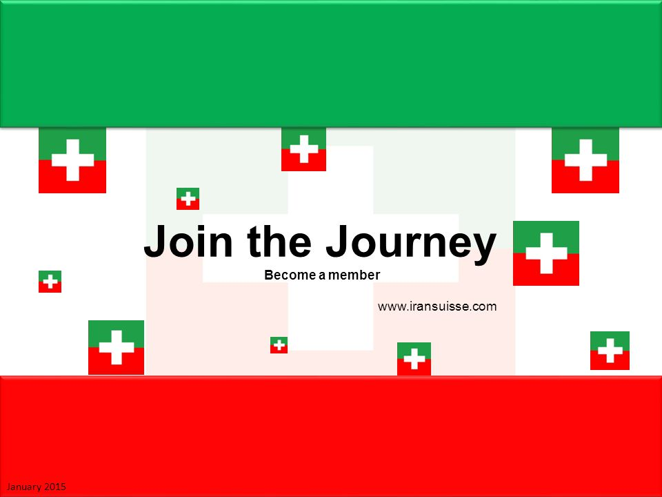 Join the Journey Become a member www.iransuisse.com January 2015