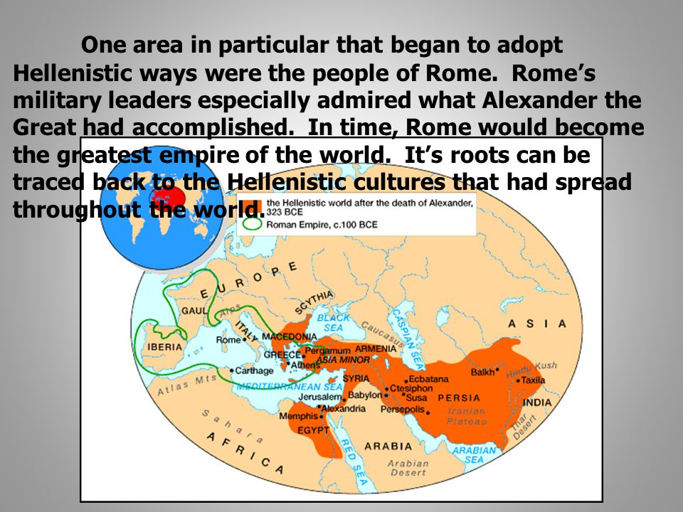 One area in particular that began to adopt Hellenistic ways were the people of Rome.