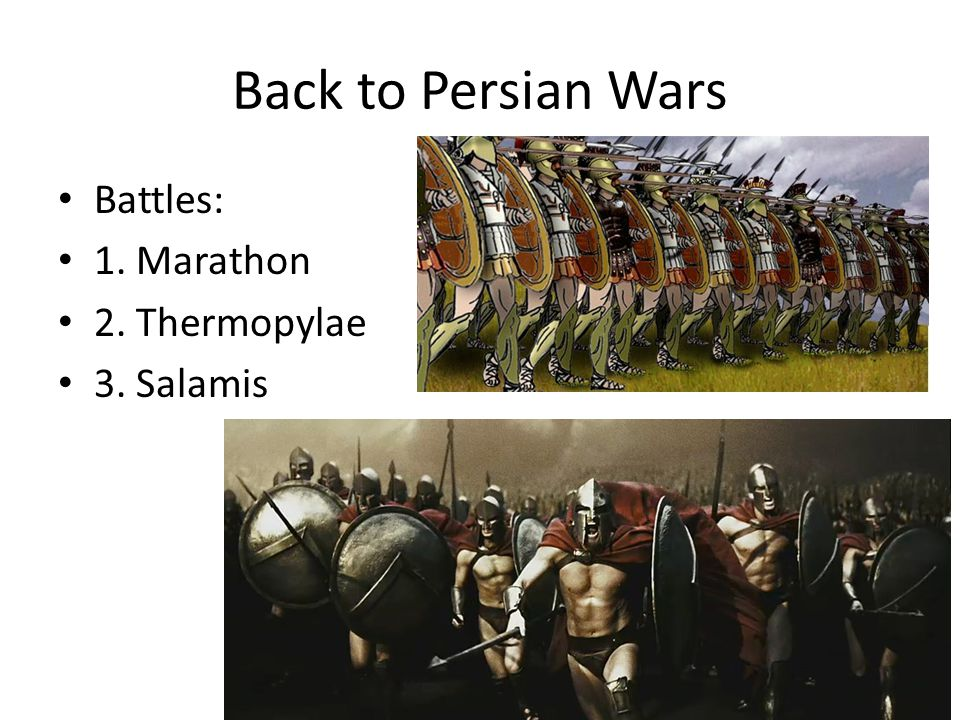 Back to Persian Wars Battles: 1. Marathon 2. Thermopylae 3. Salamis