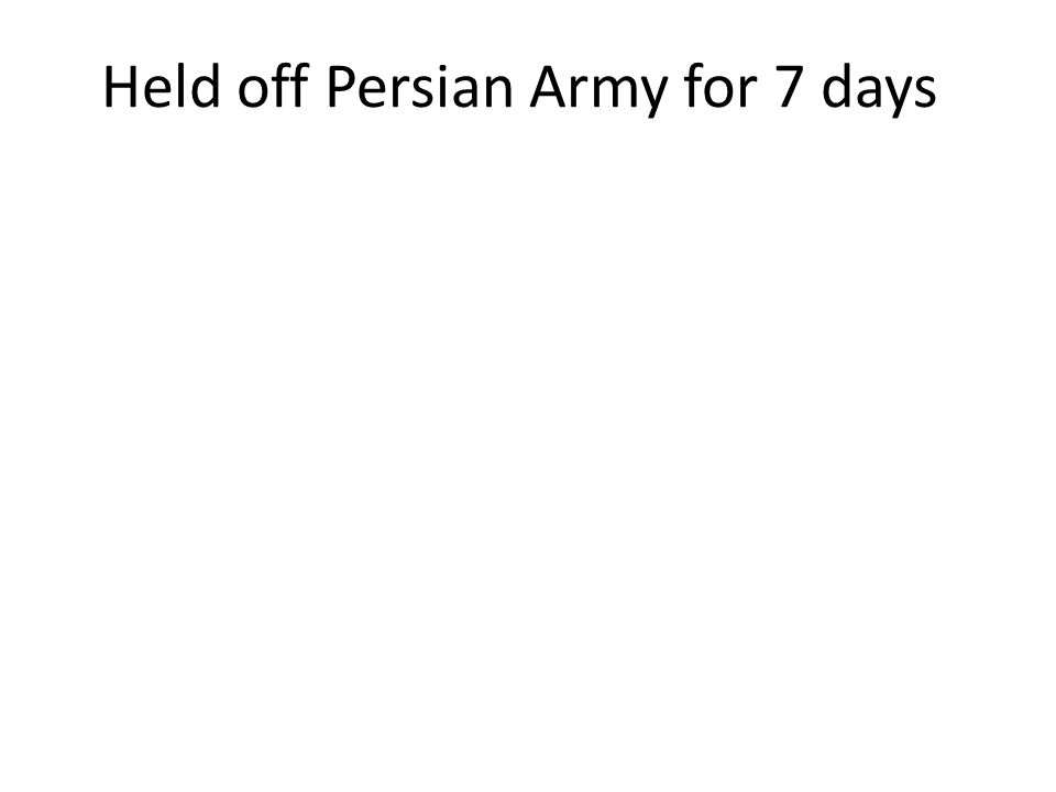Held off Persian Army for 7 days