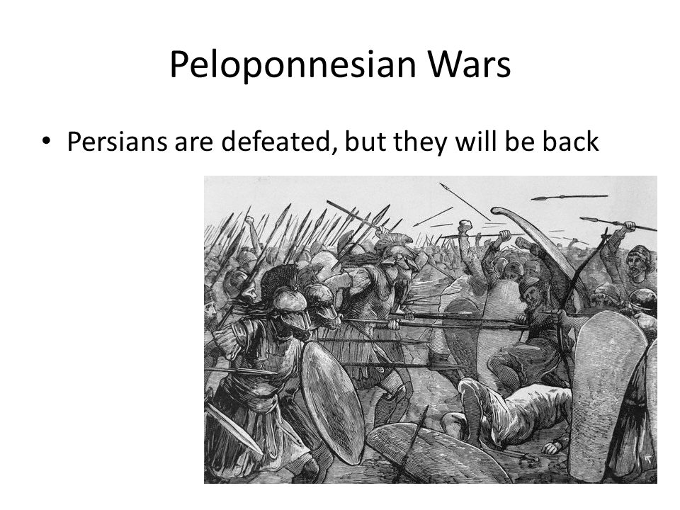 Peloponnesian Wars Persians are defeated, but they will be back