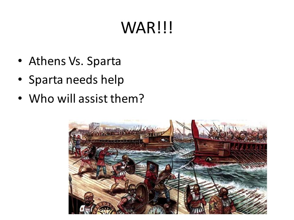 WAR!!! Athens Vs. Sparta Sparta needs help Who will assist them