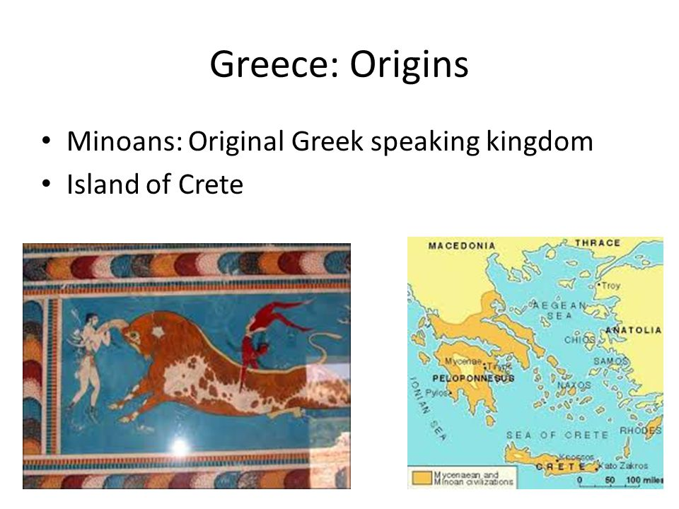 Greece: Origins Minoans: Original Greek speaking kingdom