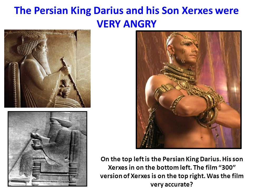 The Persian King Darius and his Son Xerxes were VERY ANGRY