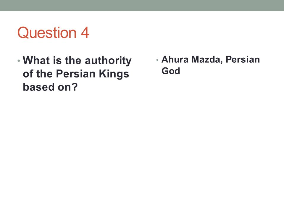 Question 4 What is the authority of the Persian Kings based on