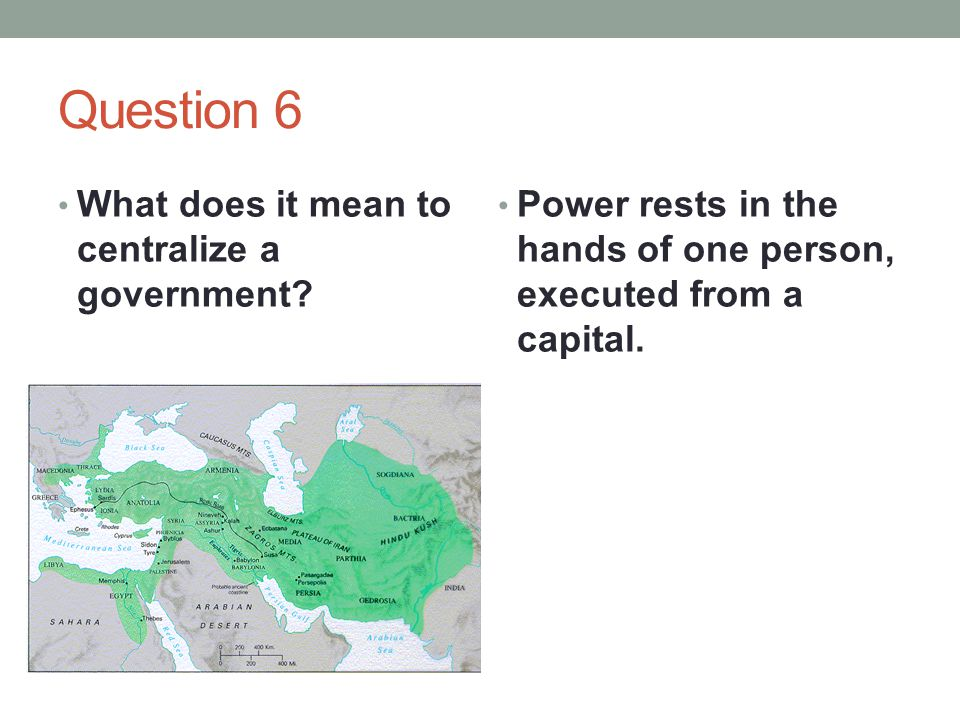 Question 6 What does it mean to centralize a government