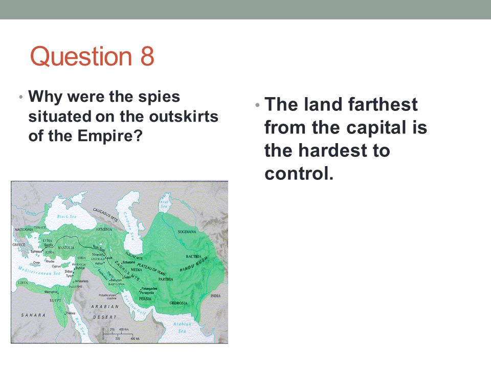 Question 8 Why were the spies situated on the outskirts of the Empire.