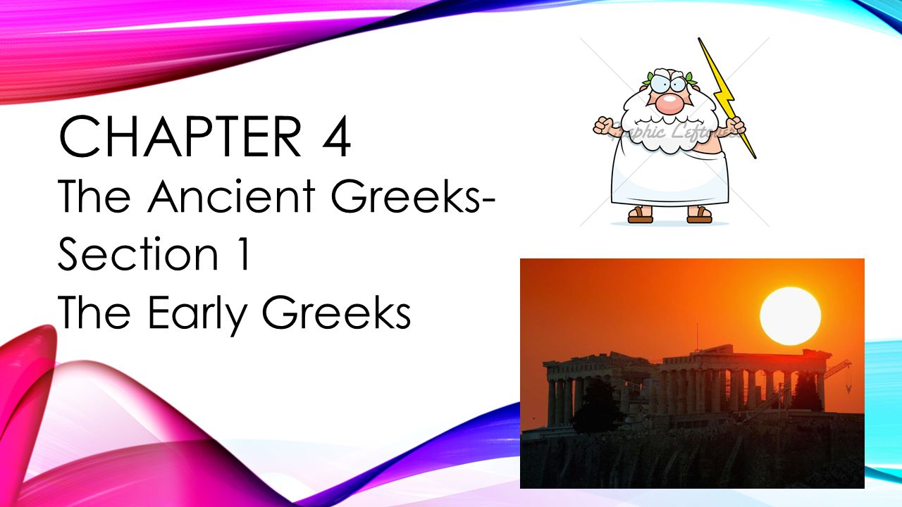 The Ancient Greeks- Section 1 The Early Greeks