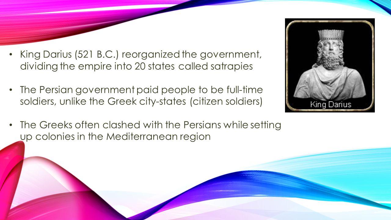 King Darius (521 B.C.) reorganized the government, dividing the empire into 20 states called satrapies