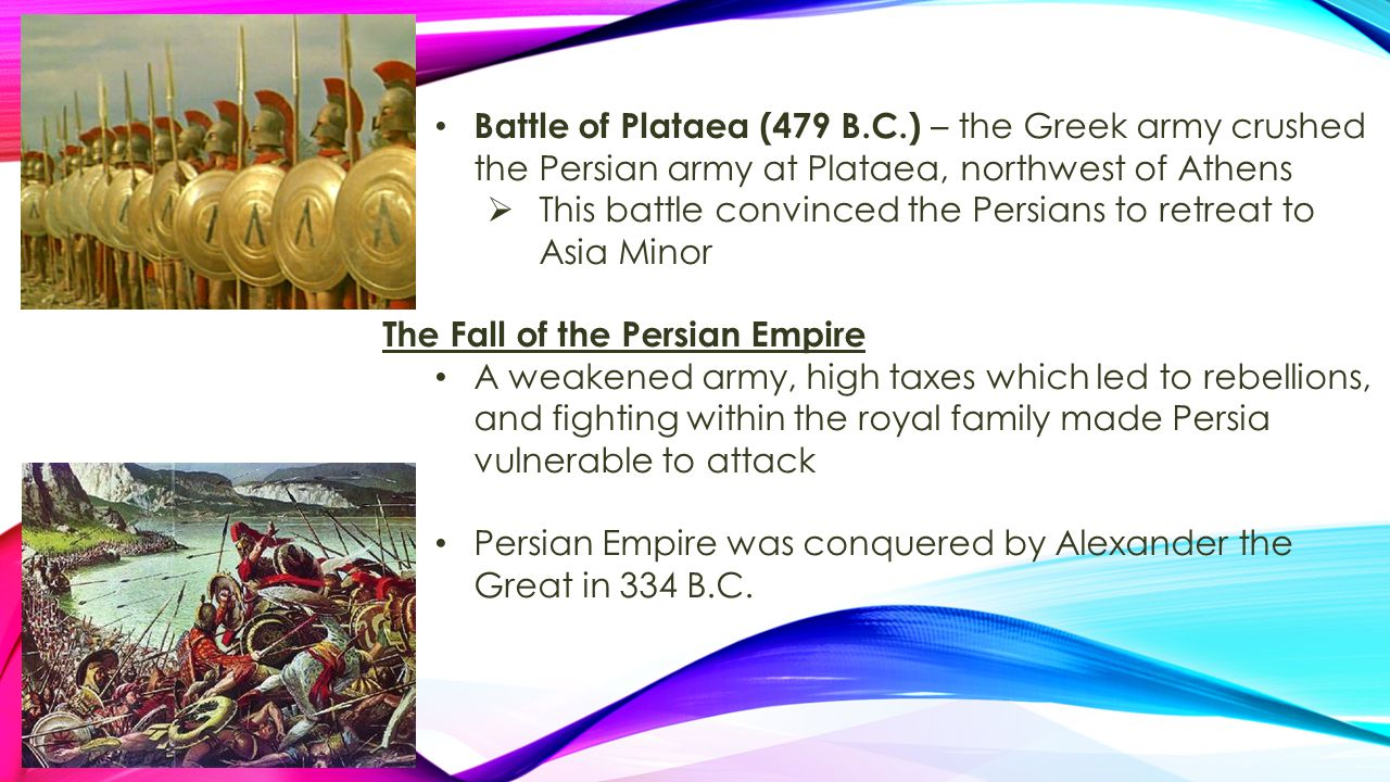 Battle of Plataea (479 B.C.) – the Greek army crushed the Persian army at Plataea, northwest of Athens