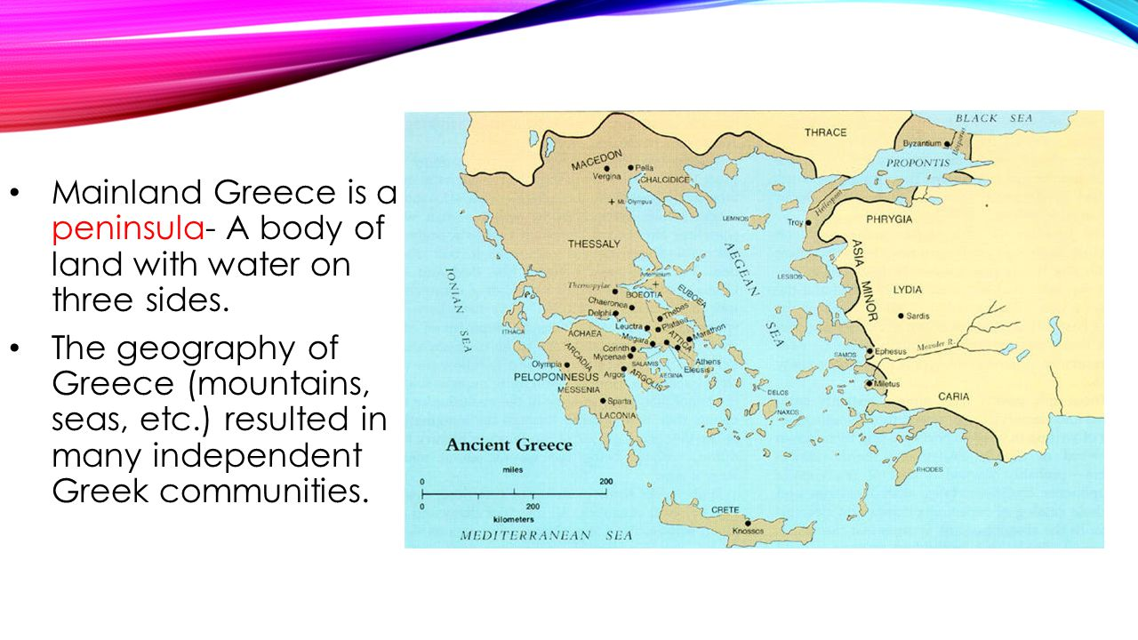 Mainland Greece is a peninsula- A body of land with water on three sides.
