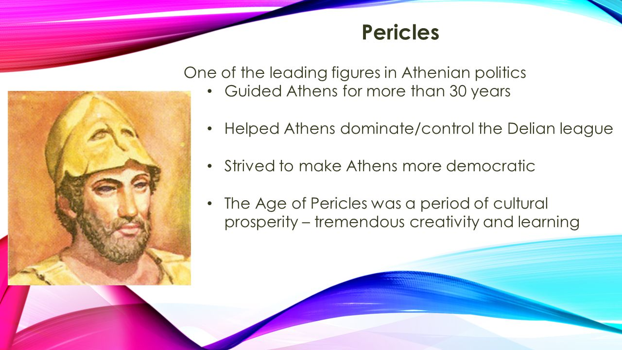Pericles One of the leading figures in Athenian politics