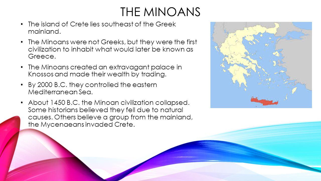 The minoans The island of Crete lies southeast of the Greek mainland.
