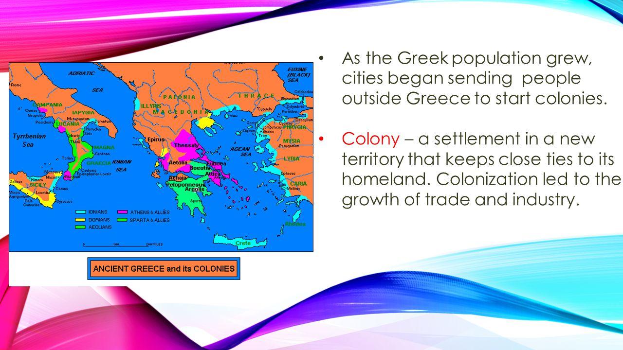 As the Greek population grew, cities began sending people outside Greece to start colonies.