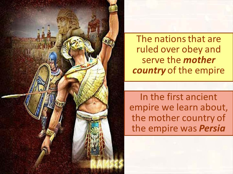 The nations that are ruled over obey and serve the mother country of the empire