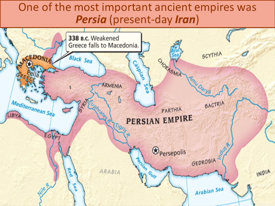 One of the most important ancient empires was Persia (present-day Iran)