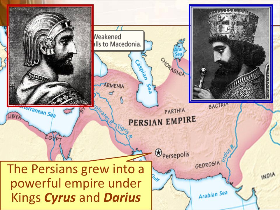 The Persians grew into a powerful empire under Kings Cyrus and Darius