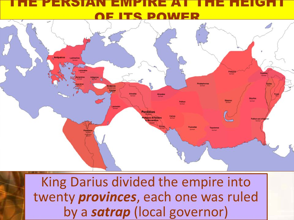 THE PERSIAN EMPIRE AT THE HEIGHT OF ITS POWER