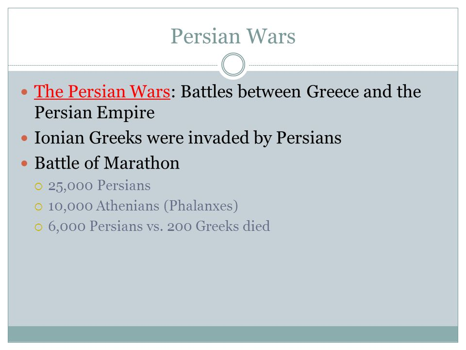 Persian Wars The Persian Wars: Battles between Greece and the Persian Empire. Ionian Greeks were invaded by Persians.