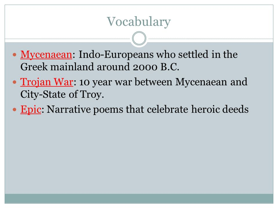 Vocabulary Mycenaean: Indo-Europeans who settled in the Greek mainland around 2000 B.C.