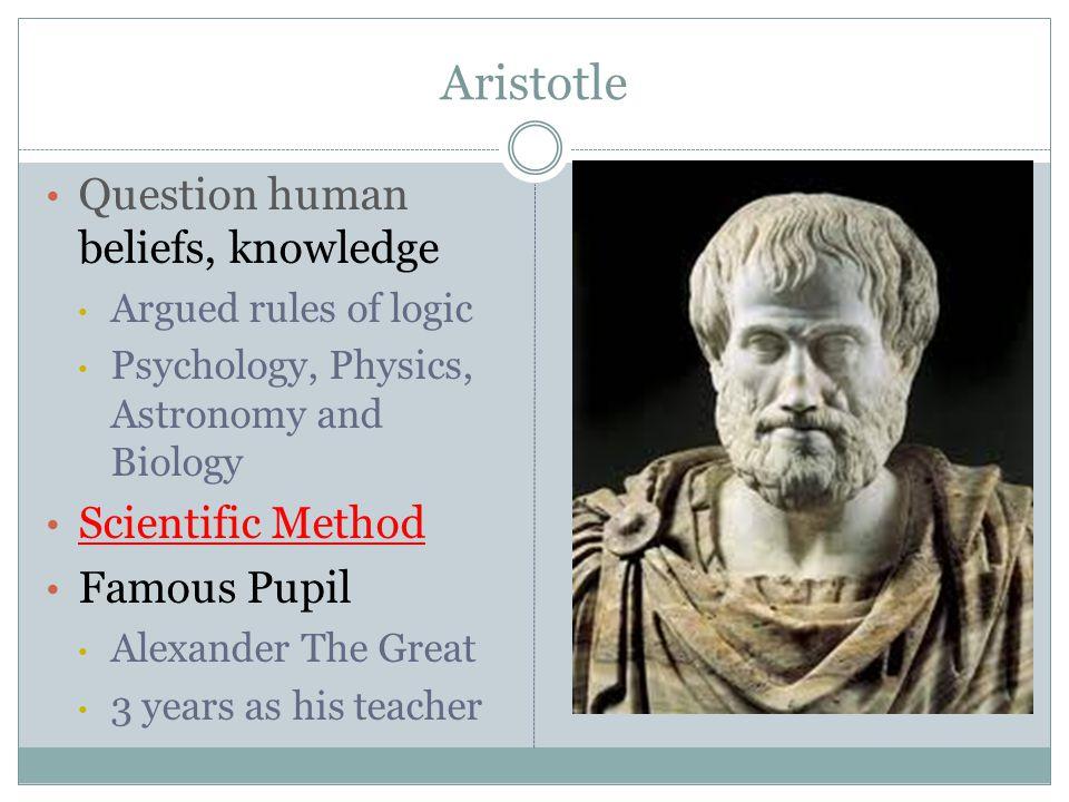 Aristotle Question human beliefs, knowledge Scientific Method