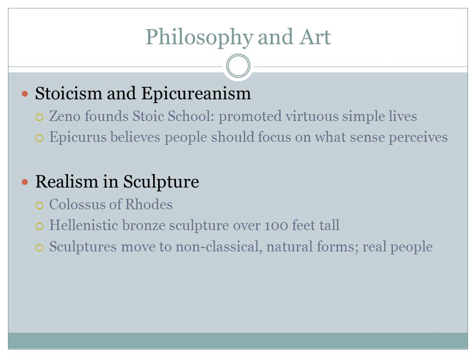Philosophy and Art Stoicism and Epicureanism Realism in Sculpture