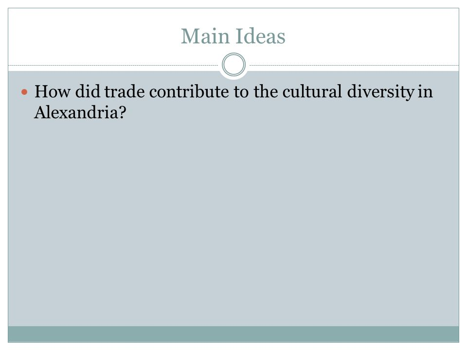 Main Ideas How did trade contribute to the cultural diversity in Alexandria