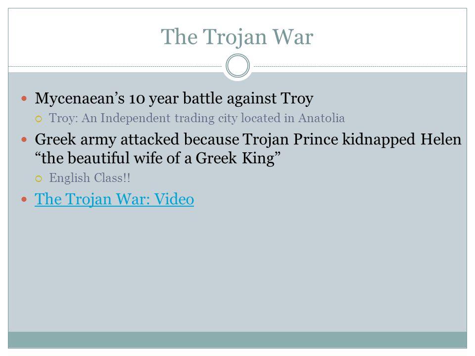 The Trojan War Mycenaean's 10 year battle against Troy