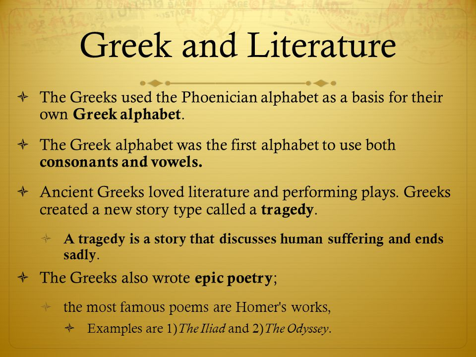 Greek and Literature The Greeks used the Phoenician alphabet as a basis for their own Greek alphabet.