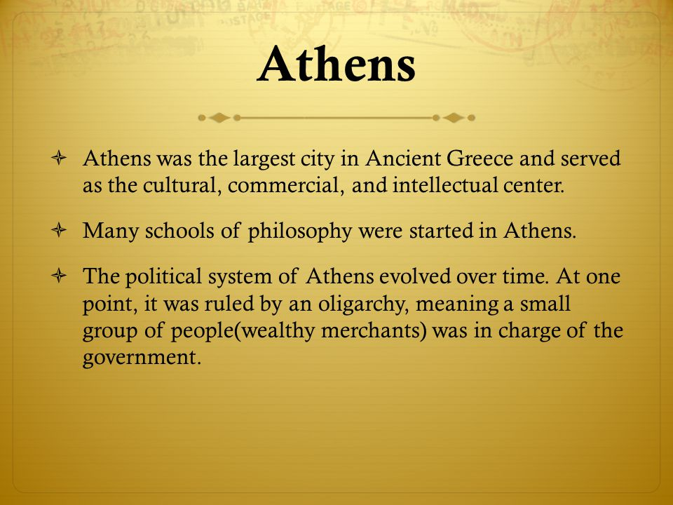Athens Athens was the largest city in Ancient Greece and served as the cultural, commercial, and intellectual center.