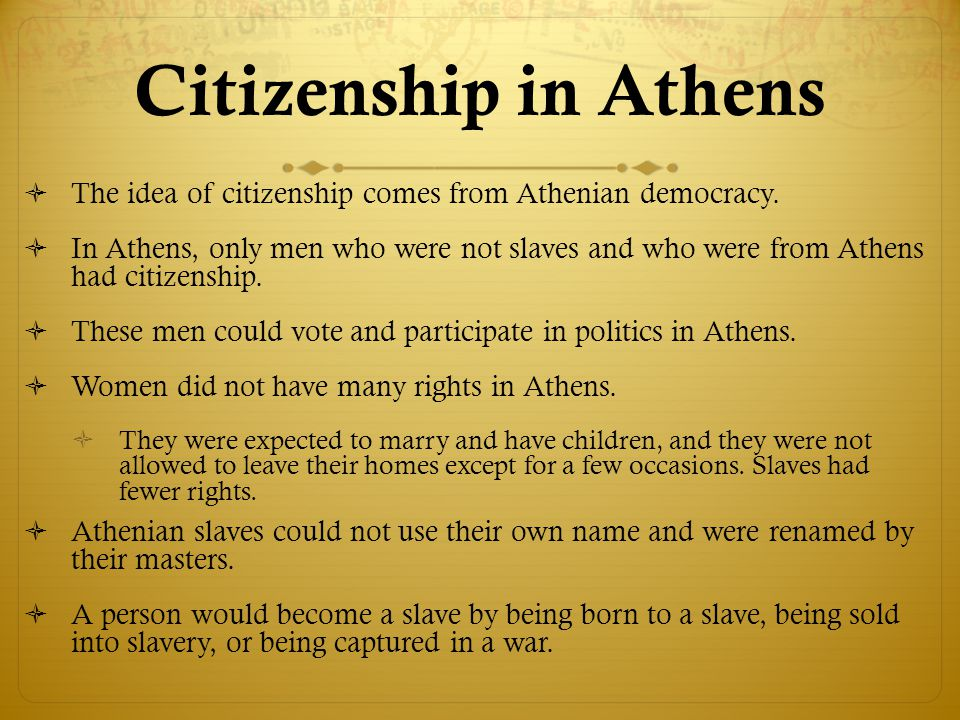Citizenship in Athens The idea of citizenship comes from Athenian democracy.