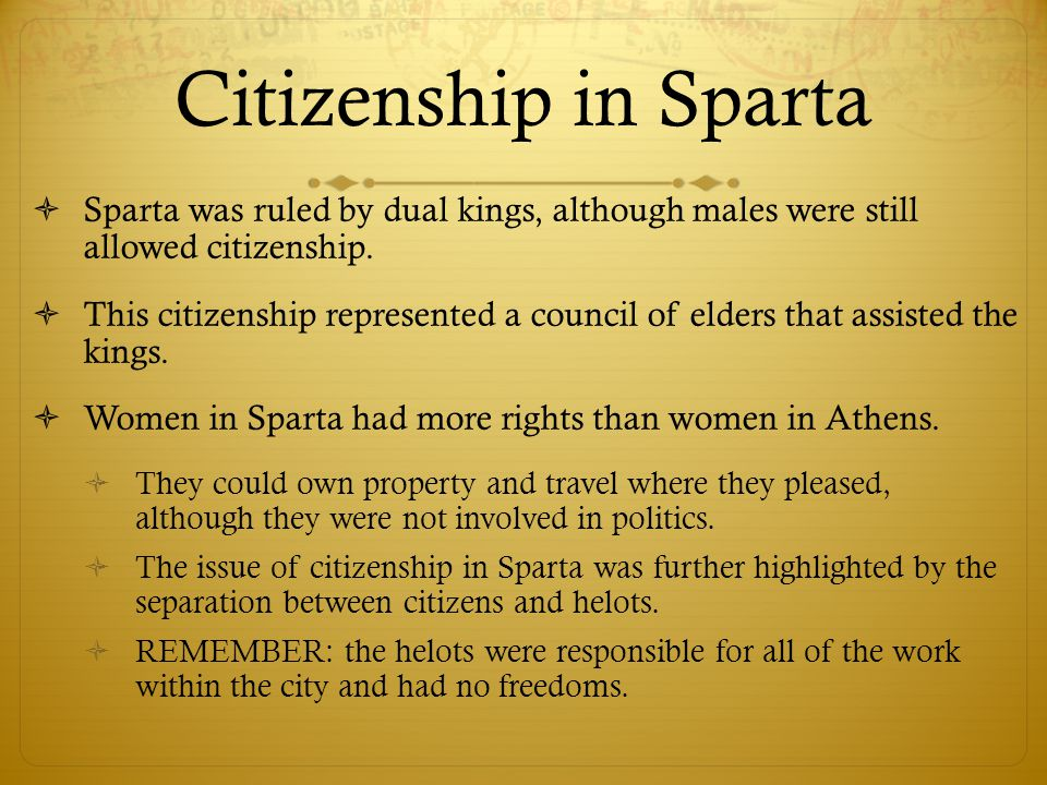 Citizenship in Sparta Sparta was ruled by dual kings, although males were still allowed citizenship.