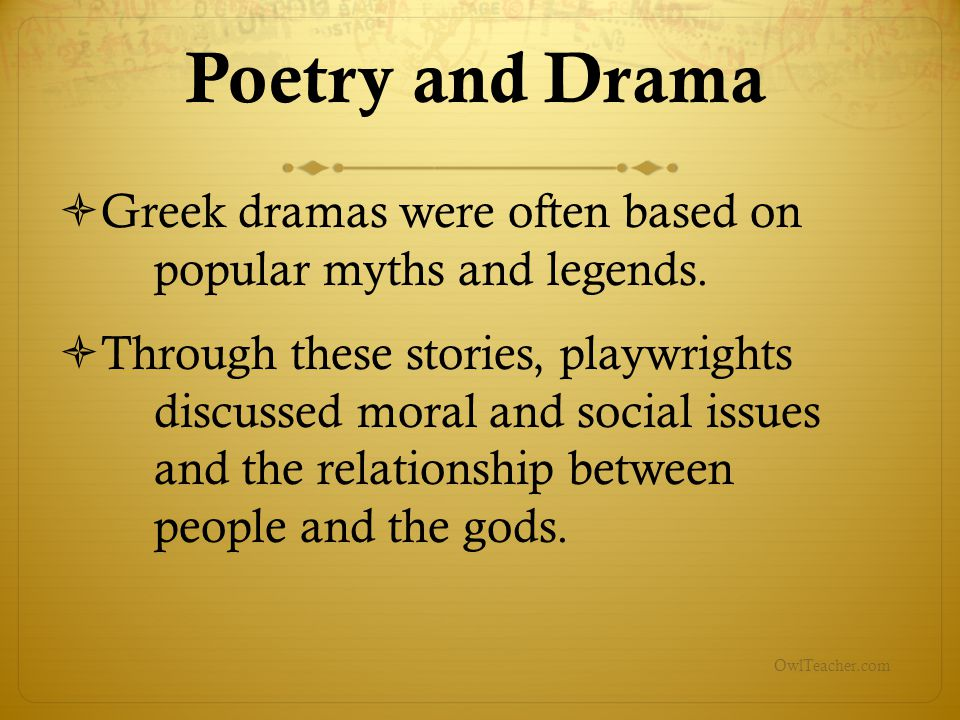 Poetry and Drama Greek dramas were often based on popular myths and legends.