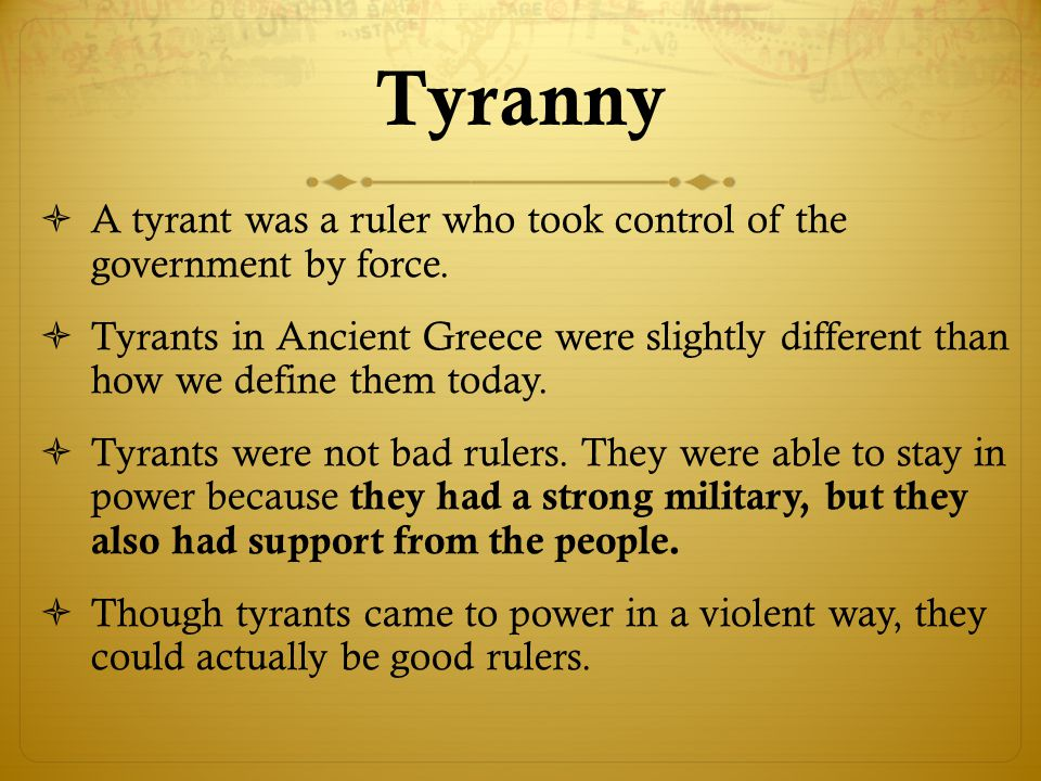 Tyranny A tyrant was a ruler who took control of the government by force.