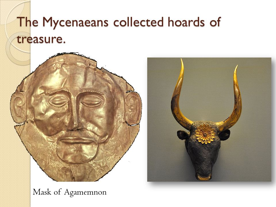 The Mycenaeans collected hoards of treasure.