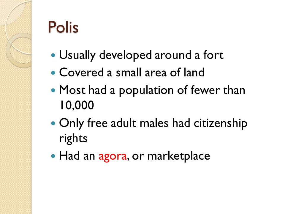 Polis Usually developed around a fort Covered a small area of land