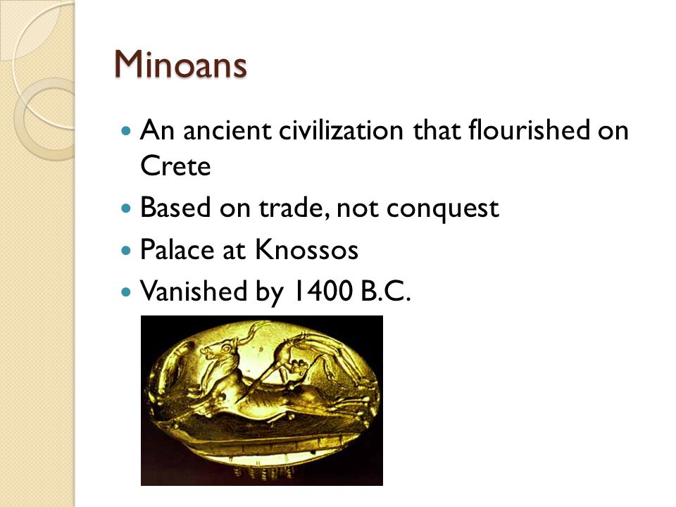 Minoans An ancient civilization that flourished on Crete