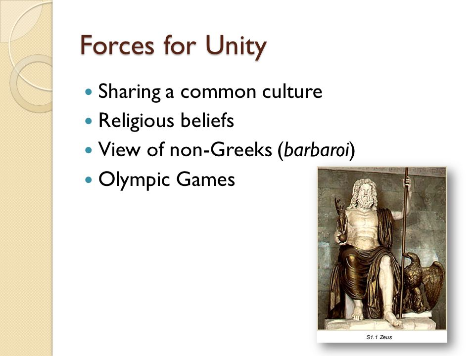 Forces for Unity Sharing a common culture Religious beliefs