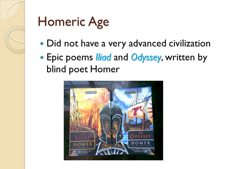 Homeric Age Did not have a very advanced civilization