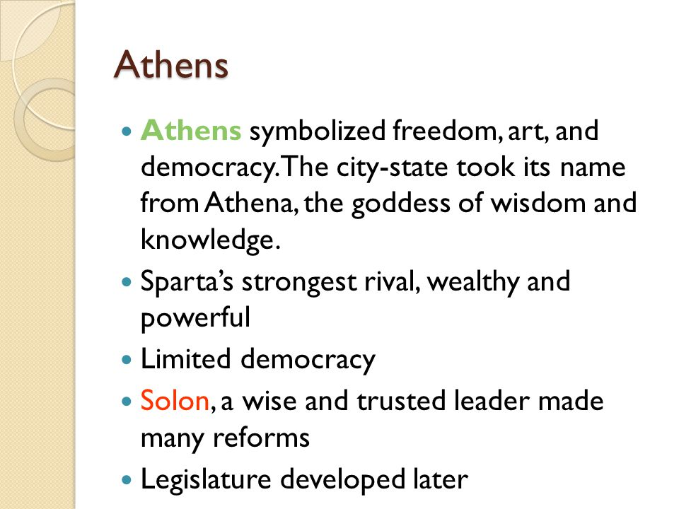 Athens Athens symbolized freedom, art, and democracy. The city-state took its name from Athena, the goddess of wisdom and knowledge.