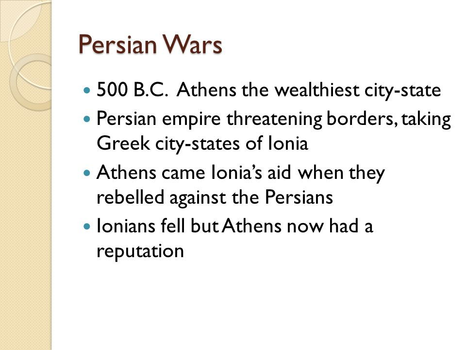 Persian Wars 500 B.C. Athens the wealthiest city-state