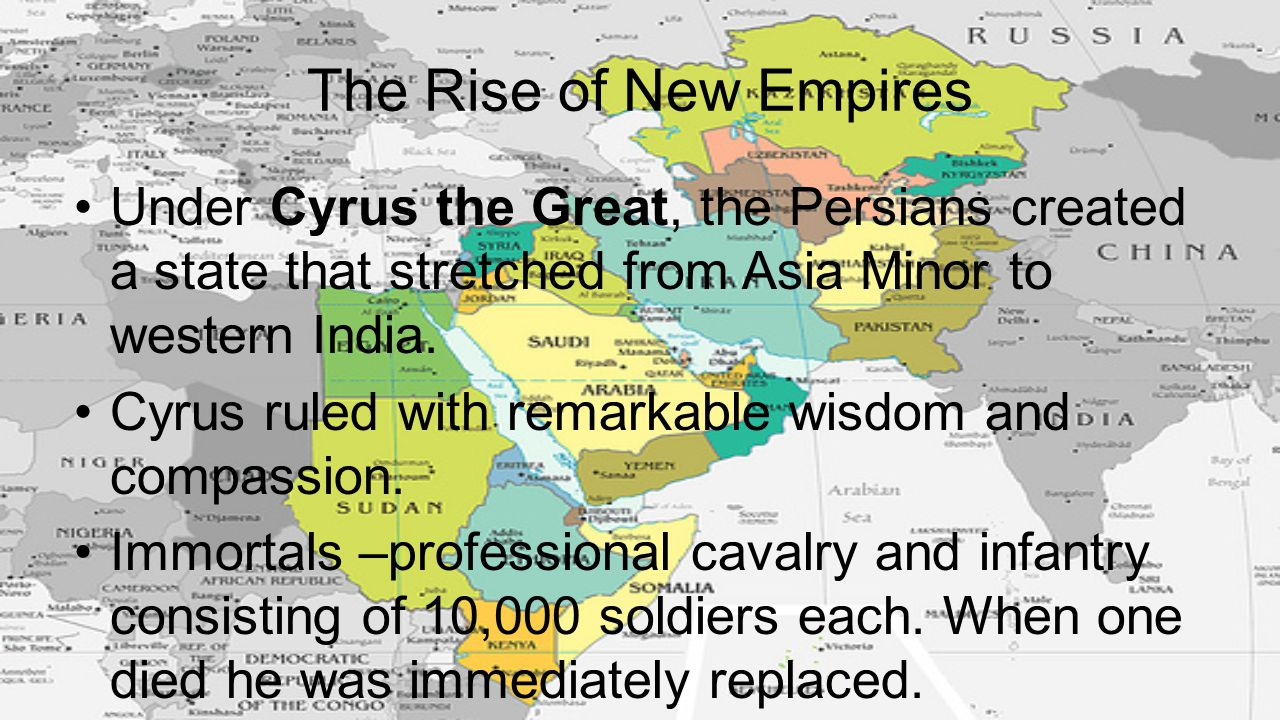 The Rise of New Empires Under Cyrus the Great, the Persians created a state that stretched from Asia Minor to western India.
