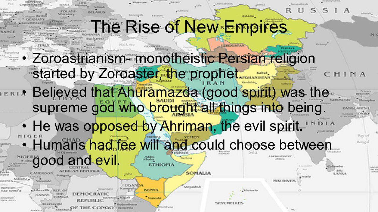 The Rise of New Empires Zoroastrianism- monotheistic Persian religion started by Zoroaster, the prophet.