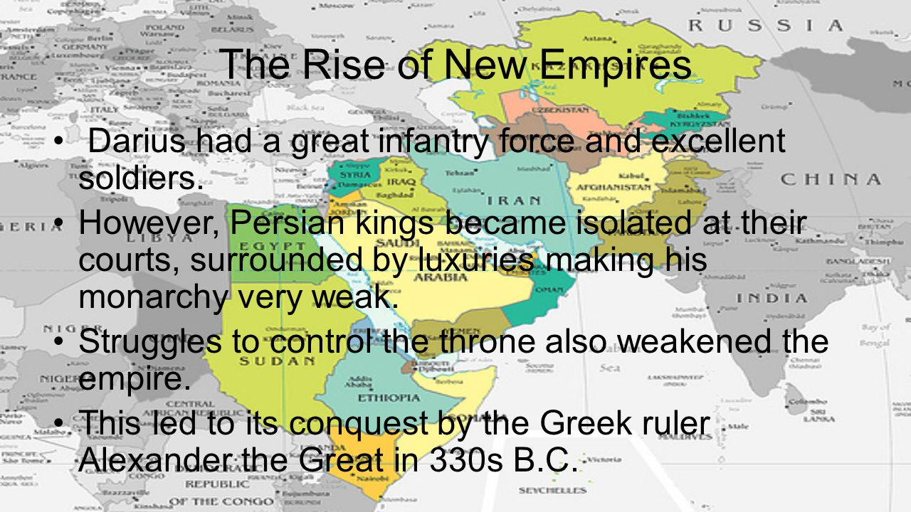 The Rise of New Empires Darius had a great infantry force and excellent soldiers.