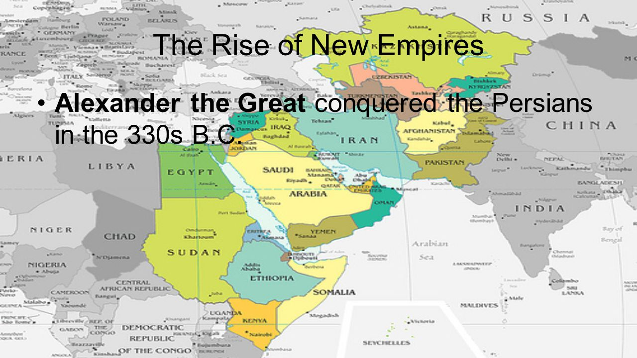 The Rise of New Empires Alexander the Great conquered the Persians in the 330s B.C.